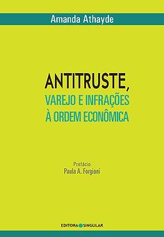 Amanda Athayde - Antitruste, varejo e infrações à ordem econômia. Prefácio: Paula A. Forgioni