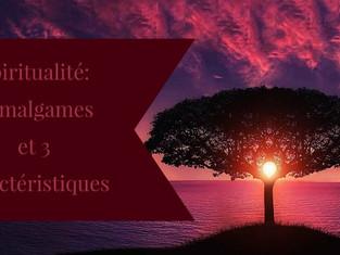 Spiritualité: 5 amalgames et 3 caractéristiques