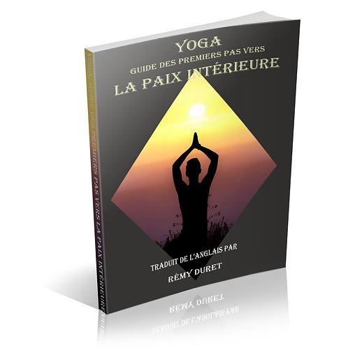 Yoga: Guide des Premiers Pas vers la Paix Intérieure