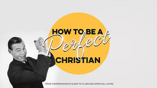 How-To-Be-A-Perfect-Christian_LowRes-WebSlide.jpg