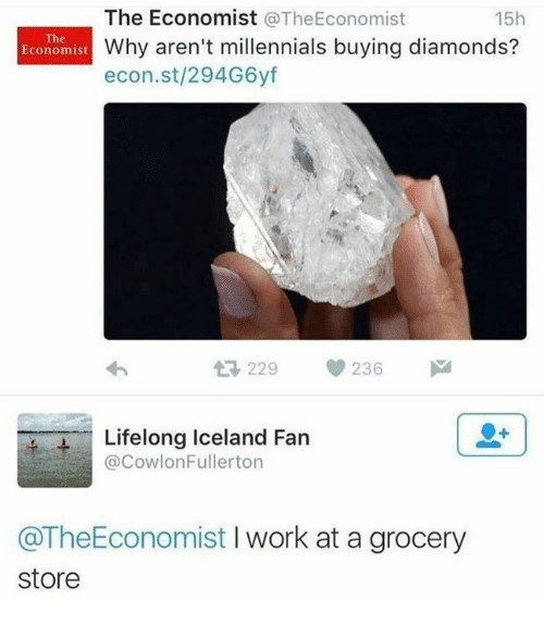 "The Economist tweets ""Why aren't millennials buying diamonds?"" A millennial replies, ""I work at a grocery store."""
