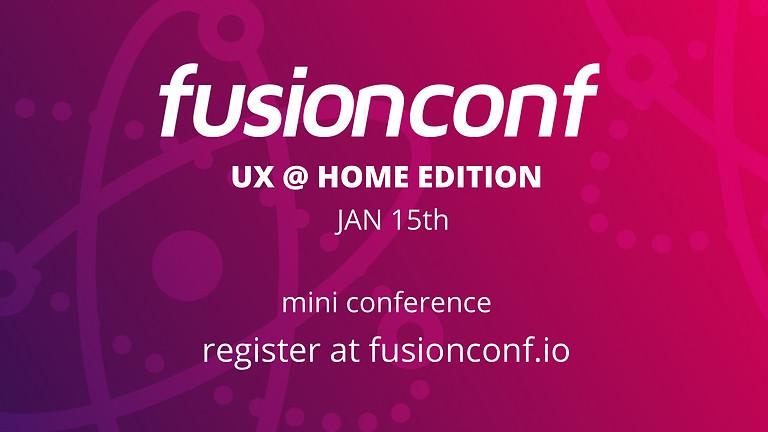 FusionConf: UX @ Home Edition