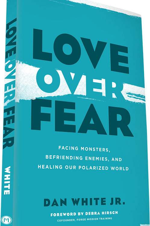 Love Over Fear: Facing Monsters, Befriending Enemies, and Healing Our Polarized