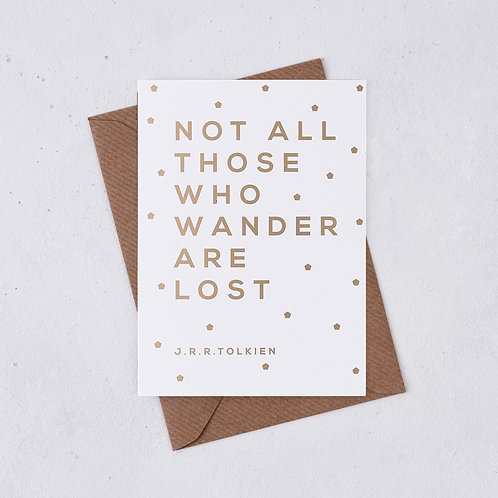 'Not all those who wander are lost' Greeting Card