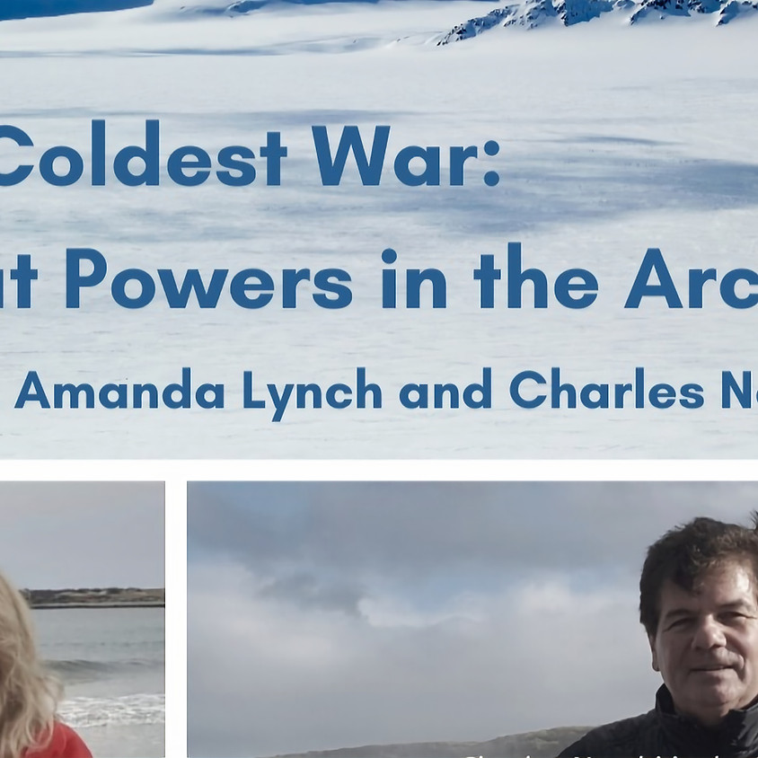 Great Decisions #6: The coldest war: toward a return to Great Power competition in the Arctic?