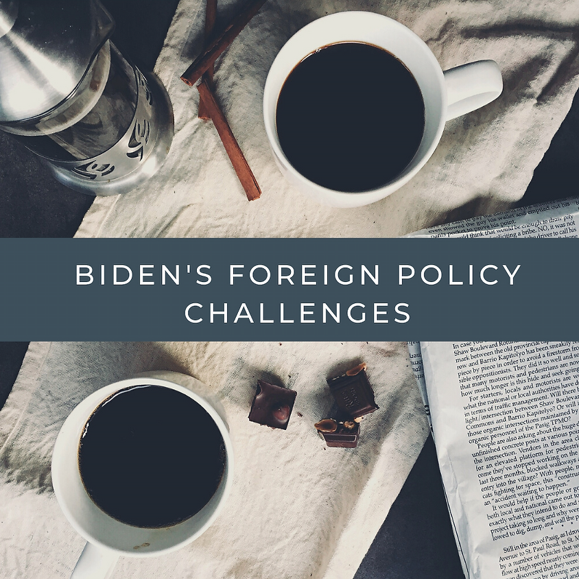 Biden's Foreign Policy Challenges - Member's Virtual Coffee & Discussion Group