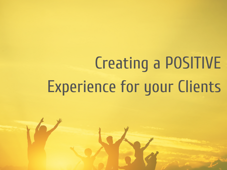 Creating a POSITIVE Experience for your Clients