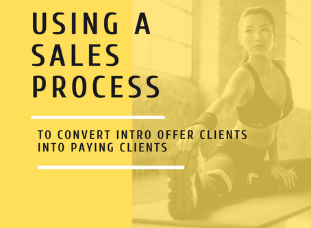 Using a Sales Process to Convert Intro Offer Clients to Paying Clients
