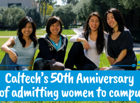 The Caltech Y Celebrates the  50th Anniversary of Women First Being Admitted to Caltech