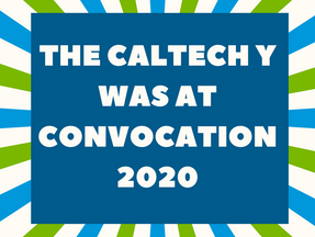 See The Caltech Y at 2020 Convocation!