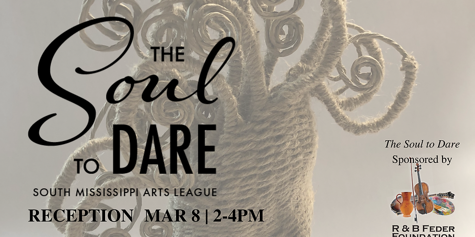 The Soul to Dare: South Mississippi Arts League Reception