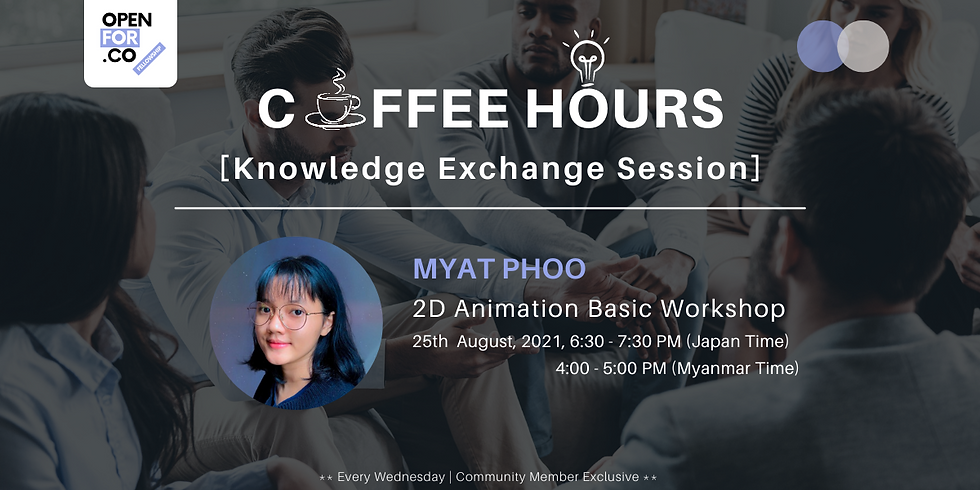 Coffee hours & Knowledge Exchange Session ( 2D Animation Basic Workshop)