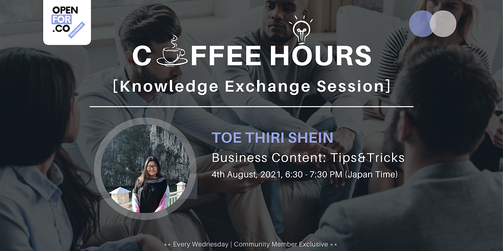 Coffee hours & Knowledge Exchange Session ( Business Content: Tips & Tricks )