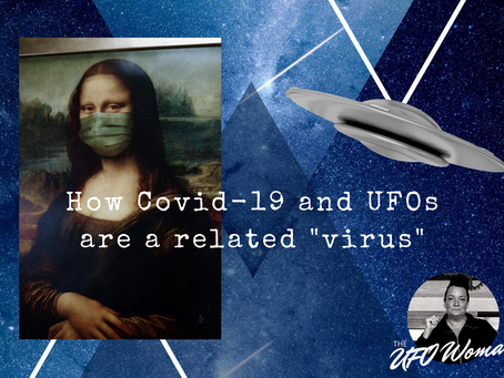 "Covid-19 and UFOs Are A ""Virus"""