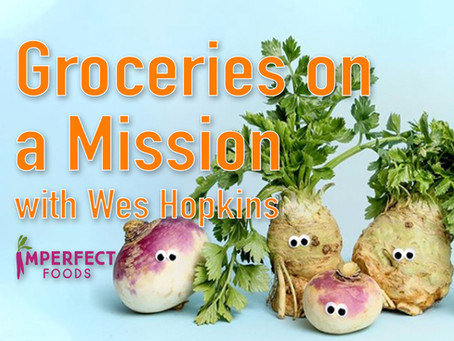 Groceries on a Mission with Wes Hopkins, Chief of Staff, Imperfect Foods - Ep 09