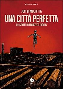 """Biblioteca - """"Una città perfetta"""" Juri Di Molfetta - Illustrazioni di Francesco Frongia"""