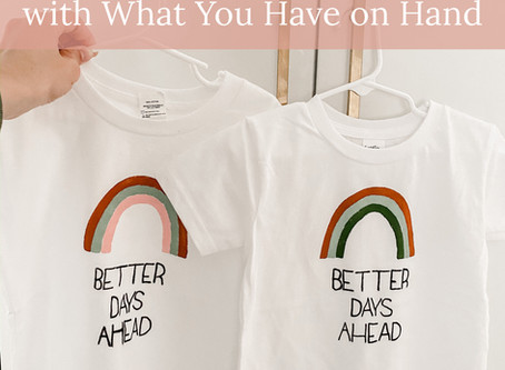 HOW-TO: Better Days Ahead T-Shirt or Banner with What You Have on Hand + free printable