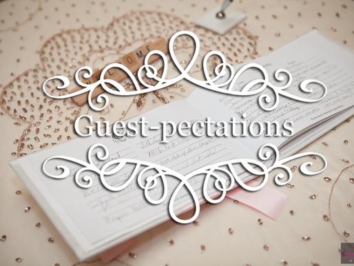 Guest-pectations : Bride & Groom's Perspective