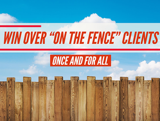 """How to win over """"on the fence"""" clients — once and for all!"""