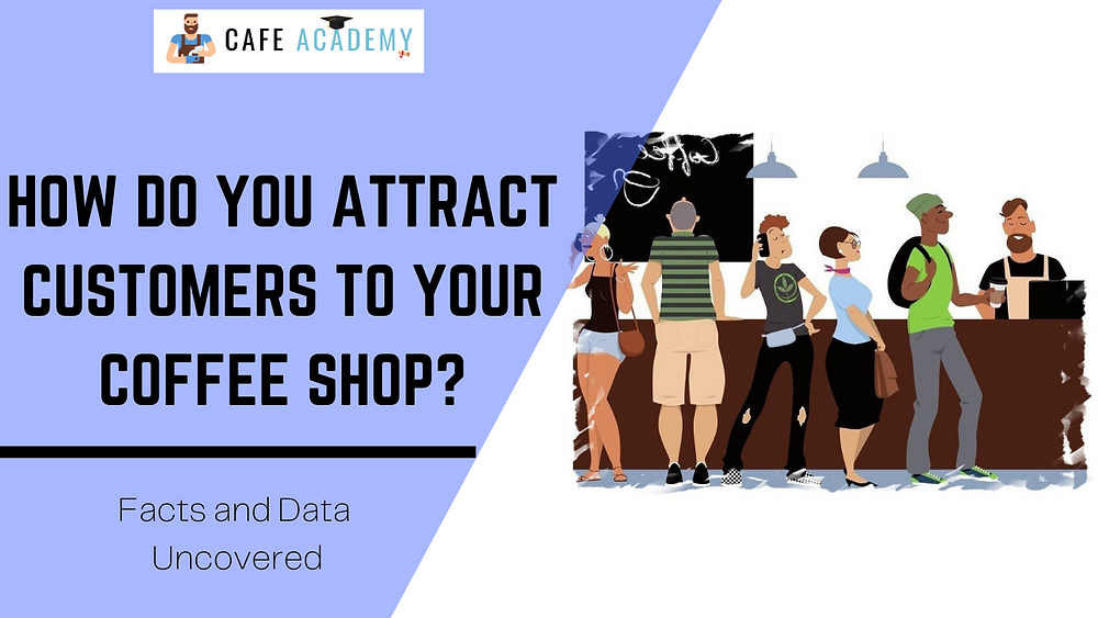 how do you attract customers to your coffee shop