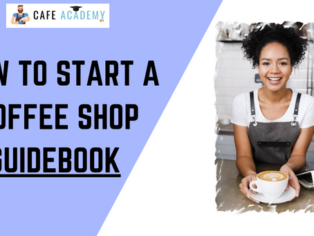 How to Start a Coffee Shop | Complete Practical Analysis and Detailed Guidebook