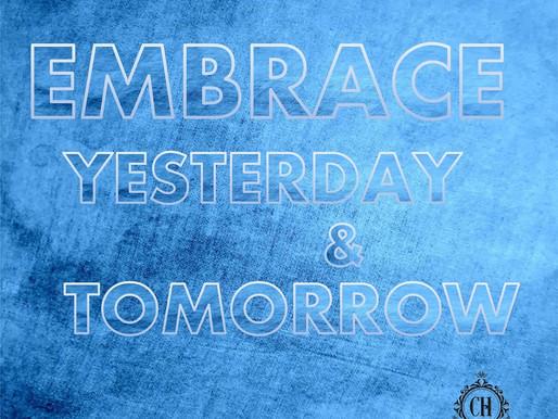 Embrace Yesterday & Tomorrow