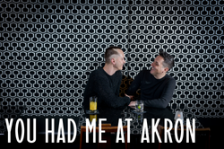 You Had Me At Akron