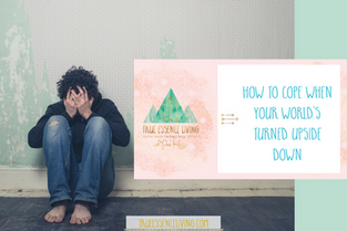 How to cope when your world's turned upside down