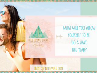 What will you allow yourself to be, do & have this year?