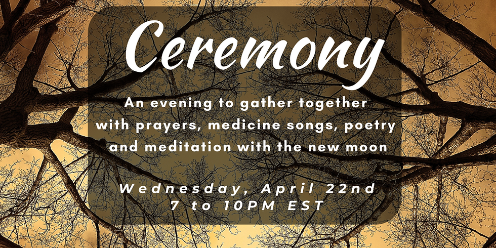 Ceremony (New Moon & Earth Day)