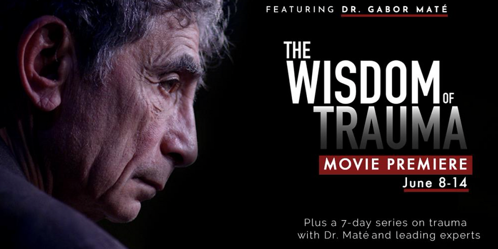 The Wisdom of Trauma (Movie Premiere) with Dr Gabor Mate