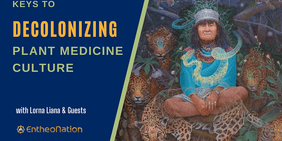 The Keys to Decolonizing Plant Medicines