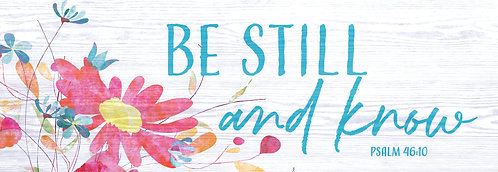 BE STILL AND KNOW SIGNATURE SIGN