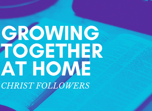 Growing Together At Home: Christ Followers