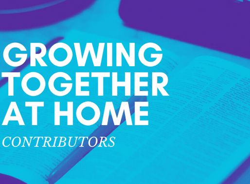 Growing Together At Home: Contributors