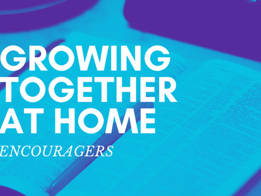 Growing Together At Home: Encouragers