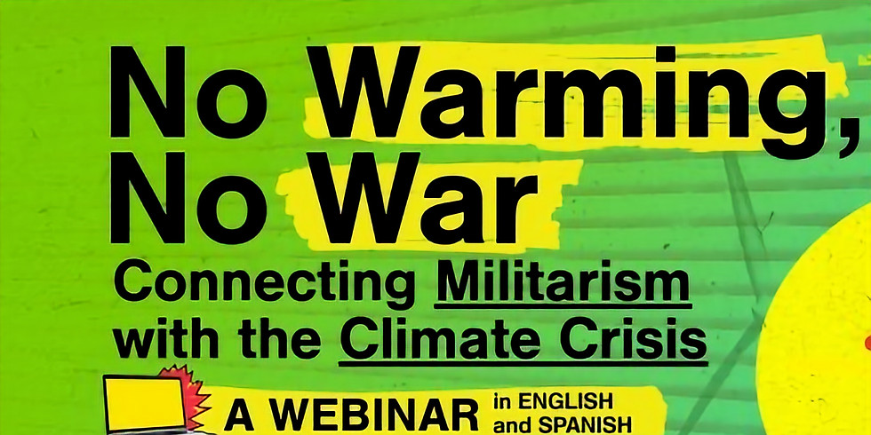 No Warming, No War. Connecting Militarism with Climate Crises