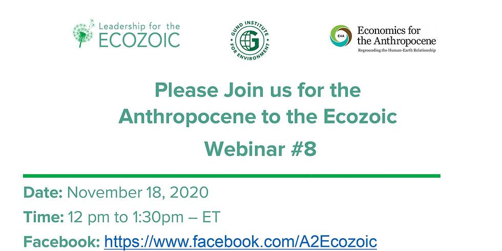 Anthropocene to the Ecozoic Webinar # 8