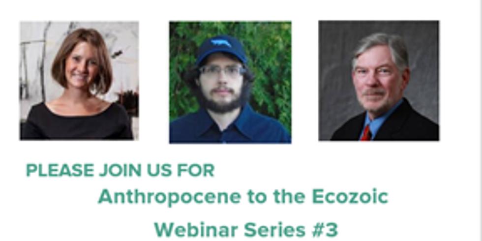 Anthropocene to Ecozoic Webinar Series # 3