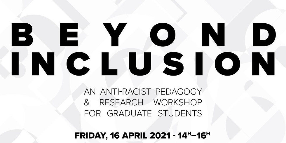 Beyond Inclusion: An Anti-Racist Pedagogy & Research Workshop for Graduate Students
