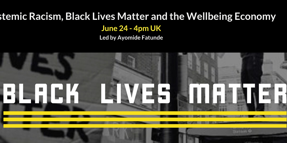Black Lives Matter. Systemic Racism, Black Lives Matter and the Wellbeing Economy.