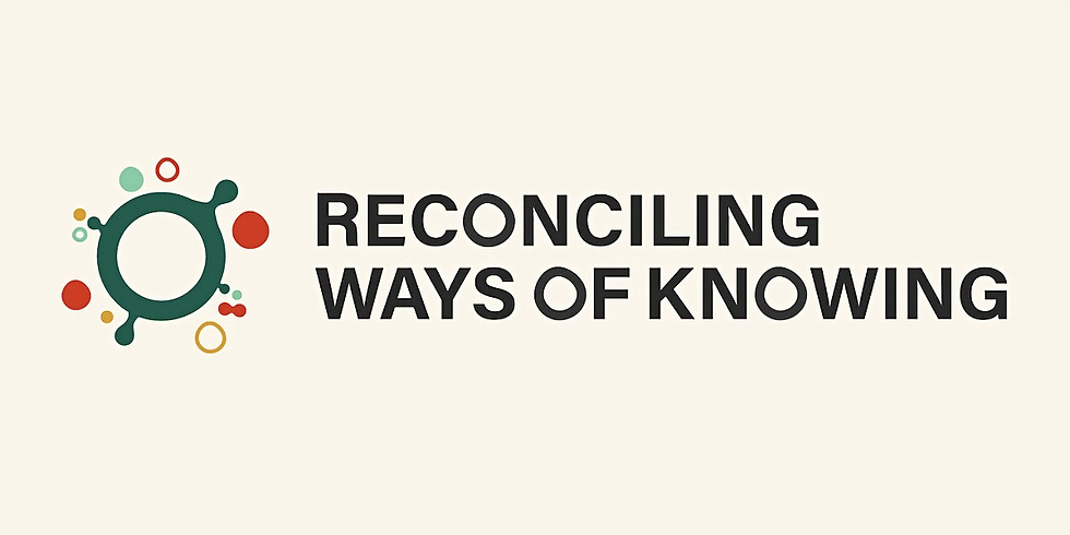 Reconciling Ways of Knowing Online Forum Series: Two-Eyed Seeing and Beyond