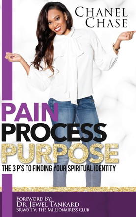 Interview With Chanel Chase: Author of Pain, Process, Purpose