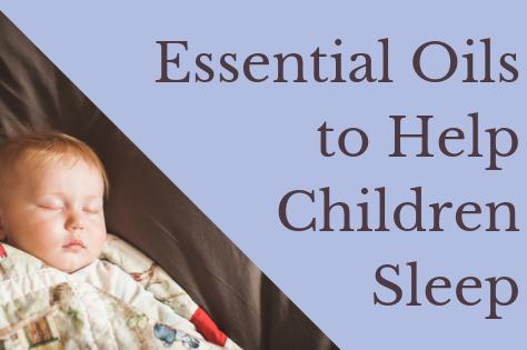 Essential Oils to Help Children Sleep