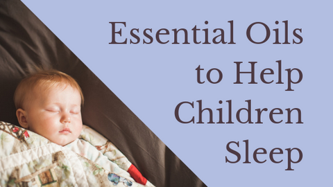 Essential Oils to Help Children Sleep