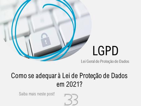 Como se adequar à Lei de Proteção de Dados em 2021?