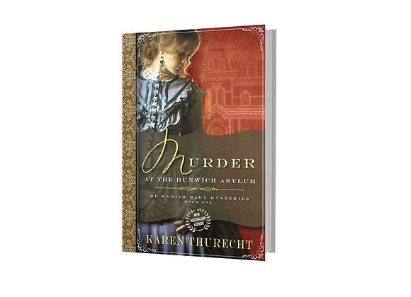 Murder at the Dunwich Asylum Dr Hamish Hart Mysteries By Karen Thurecht