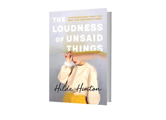 The Loudness of Unsaid Things - Hilde Hinton
