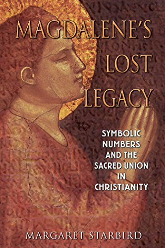 Magdalene's Lost Legacy: Symbolic Numbers and the Sacred Union in Christianity by Margaret Starbird