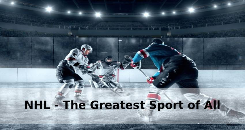 NHL - The Greatest Sport of All